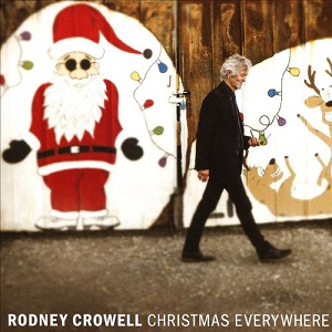 RODNEY CROWELL - CHRISTMAS EVERYWHERE (2018)