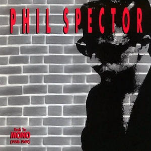 PHIL SPECTOR - BACK TO MONO (1958 - 1969)